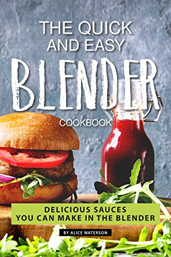 The Quick and Easy Blender Cookbook: Delicious Sauces You Can Make in The Blender ()