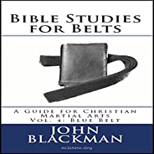 Bible Studies for Belts - Blue Belt: A Guide for Christian Martial Arts, Volume 4 Audiobook by John Blackman Narrated by Michael Whalen