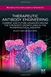Therapeutic Antibody Engineering : Current and Future Advances Driving the Strongest Growth Area in the Pharmaceutical Industry, Strohl, William R. and Strohl, Lila M., 1907568379