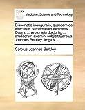 Dissertatio Inauguralis, Quædam de Effectibus Pathematum Exhibens Quam, Pro Gradu Doctoris, Eruditorum Examini Subjicit Carolus Joannes Berkl, Carolus Joannes Berkley, 1170036007