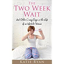 The Two Week Wait: and Other Crazy Days in the Life of an Infertile Woman