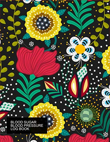 Blood Sugar Blood Pressure Log Book: 52-Week Health Monitoring, Recording Daily Blood Glucose & Blood Pressure Levels ~ Meal Tracker & Gratitude Journal, Beautiful Florals Logbook (Low Sugar Levels And Low Blood Pressure)