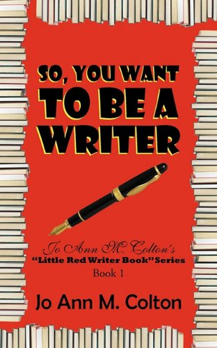 Read Online So, You Want to Be a Writer: Jo Ann M. Colton's Little Red Writer Book Series, Book 1 ebook