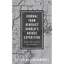 Journal from Benedict Arnold's Quebec Expedition and the Battle of Quebec: Revolutionary War Diary 1775-1776