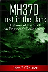 Malaysia Flight MH370 Lost in the Dark: In Defense of the Pilots: An Engineer's Perspective (English Edition)