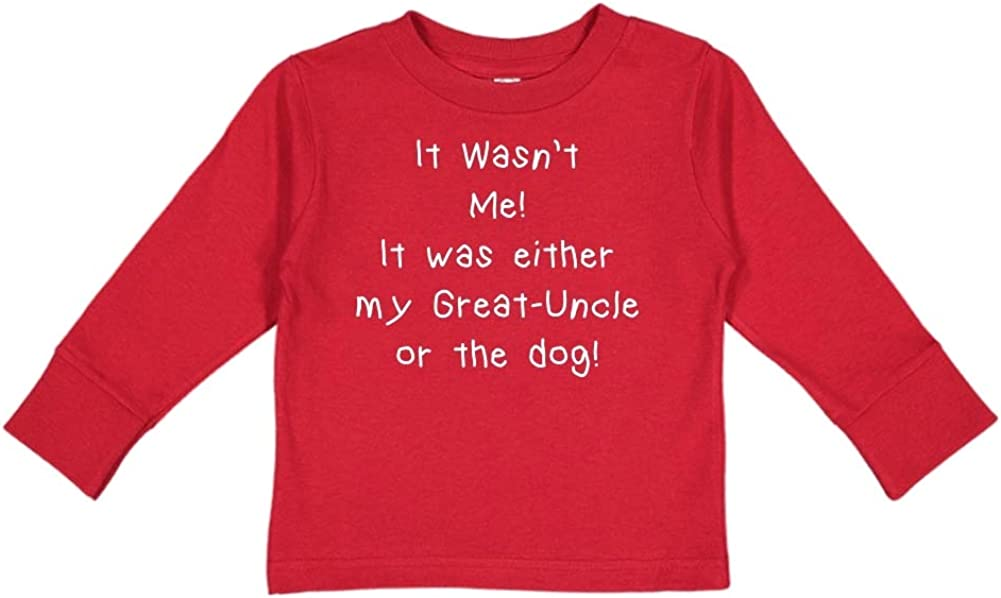 Mashed Clothing It Wasnt Me It was Either My Great-Uncle Or The Dog Toddler//Kids Long Sleeve T-Shirt