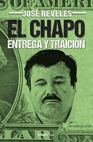 El Chapo: entrega y traición / The Chapo (Best Seller (Debolsillo)) (Spanish Edition)