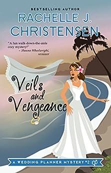 Veils and Vengeance (Wedding Planner Mysteries Book 2) by [Christensen, Rachelle J.]