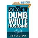 The Big Book of Dumb White Husband (Dumb White Husband Series 1)
