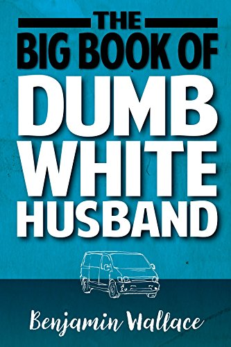 The Big Book of Dumb White Husband (Dumb White Husband Series 1)