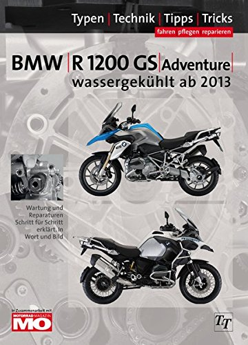 BMW R1200GS wassergekühlt Typen-Technik-Tipps-Tricks: Das umfassende Handbuch BMW R1200GS & Adventure wassergekühlt ab Bj. 2013, Baureihe K50