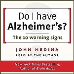 Do I Have Alzheimer's?: The 10 Warning Signs | John Medina