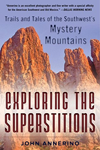Read Exploring the Superstitions: Trails and Tales of the Southwest's Mystery Mountains [W.O.R.D]