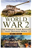 World War 2: The Famous Tank Battles that Defined WWII (The Stories of WWII) (Volume 16)