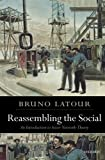 Ressembling the Social: An Introduction To Actor-Network Theory