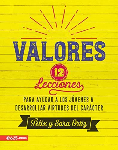 Valores 12 lecciones para ayudar a los jóvenes a desarrollar virtudes del carácter  [Ortiz, Felix] (Tapa Blanda)