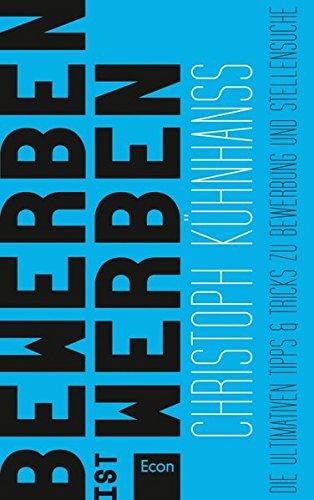 BeWerben ist Werben: Die ultimativen Tipps & Tricks zu BeWerbung und Stellensuche Broschiert – 27. September 2013 Christoph Kühnhanss Econ 3430201616 Briefe