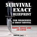 Survival: Exact Blueprint for Wilderness & Urban Survival Audiobook by Andrew Lacy Narrated by MJO Productions, Duncan Fisher