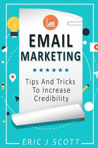Email Marketing:Tips and Tricks to Increase Credibility (Marketing Domination) (Volume 3) pdf