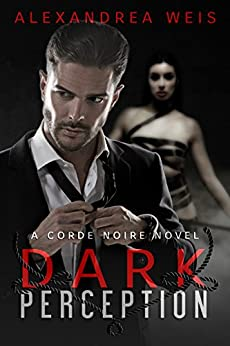 Dark Perception: The Corde Noire Series Book 1 by [Weis, Alexandrea]