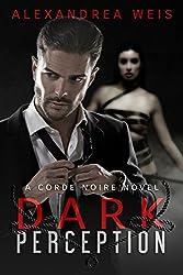 Dark Perception: The Corde Noire Series Book 1