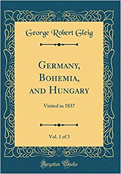 Book Germany, Bohemia, and Hungary, Vol. 1 of 3: Visited in 1837 (Classic Reprint)