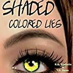 Shaded: Colored Lies | R.E. Danielle,T.D. Dean