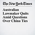 Australian Lawmaker Quits Amid Questions Over China Ties | Jacqueline Williams