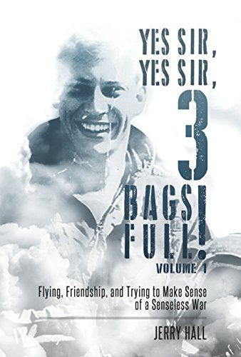 Yes Sir, Yes Sir, 3 Bags Full!: Flying, Friendship, and Trying to Make Sense of a Senseless War