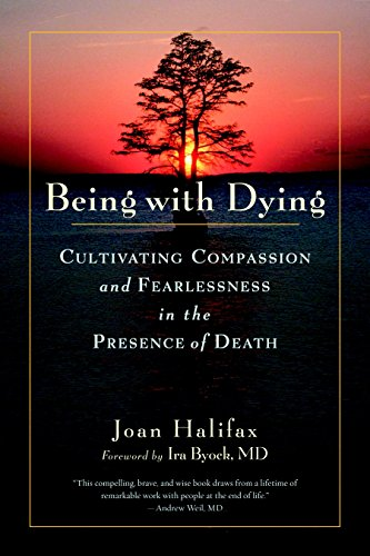 Being with Dying: Cultivating Compassion and Fearlessness in the Presence of Death by Joan Halifax
