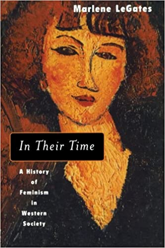 Amazon.com: In Their Time: A History of Feminism in Western Society (9780415930987): Marlene LeGates: Books