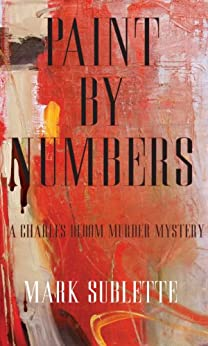 Paint by Numbers: A Charles Bloom Murder Mystery by [Sublette, Mark]