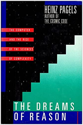 The Computer and the Rise of the Sciences of Complexity The Dreams of Reason