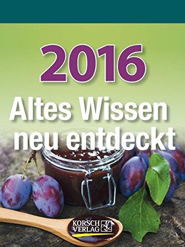 Altes Wissen neu entdeckt 2016: Tages-Abreisskalender