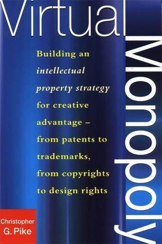 Virtual Monopoly  Building An Intellectual Property Strategy For Creative Advantage  Building An Intellectual Property Strategy For Creative Advantage ... Trademarks From Copyrights To Design Rights
