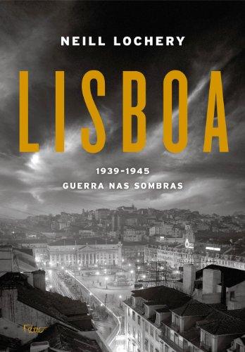 Lisboa. 1939-1945. Guerra Nas Sombras