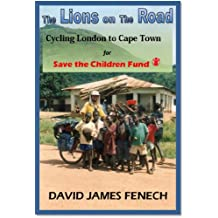 The Lions on the Road: Cycling London to Cape Town  For  Save the Children Fund