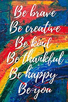 Be brave Be creative Be kind Be thankful Be happy Be you