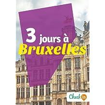 3 jours à Bruxelles: Des cartes, des bons plans et les itinéraires indispensables (French Edition)