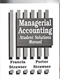 Managerial Accounting : Student Solutions Manual, Francia and Porter, 0873933435
