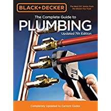Black & Decker The Complete Guide to Plumbing 7th Edition: Completely Updated to Current Codes