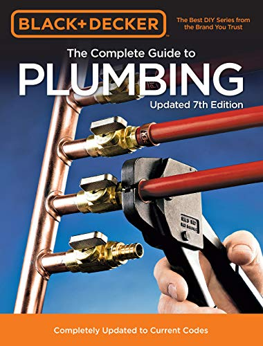 Black amp Decker The Complete Guide to Plumbing Updated 7th Edition: Completely Updated to Current Codes Black amp Decker Complete Guide