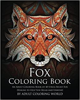 Fox Coloring Book: An Adult Coloring Book of 40 Stress ...