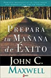 Prepara Tu Manana de Exito, John C. Maxwell and Zondervan Publishing Staff, 9879038444