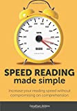 img - for Speed Reading Made Simple: Essential Guide - The Simplest Way to Read Faster - Comprehend Better - Improving you Reading Skills and Finding a Key Idea book / textbook / text book