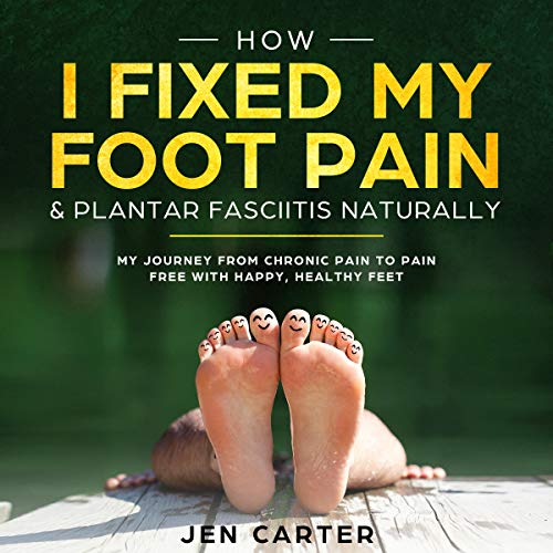 (How I Fixed My Foot Pain and Plantar Fasciitis Naturally: My Journey from Chronic Pain to Pain Free with Happy, Healthy Feet)