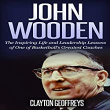 John Wooden: The Inspiring Life and Leadership Lessons of One of Basketball's Greatest Coaches: Basketball Biography & Leadership Books Audiobook by Clayton Geoffreys Narrated by Mark Rossman