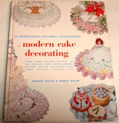 The Homemaker's Pictorial Encyclopedia Of Modern Cake Decorating - Borders, Flowers, Figure Piping, Tube Writing, etc.