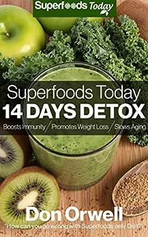Superfoods Today - 14 Days Detox: Enjoy Weight Maintenance Diet, Wheat Free Diet, Whole Foods Diet, Gluten Free Diet, Antioxidants & Phytochemicals, Healthy ... Diet, Heart Healthy Diet : Detox Diet Foods by [Orwell, Don]