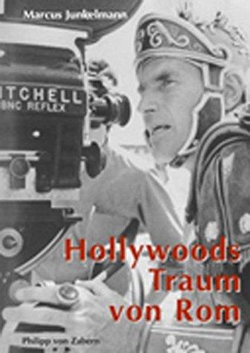 Hollywoods Traum von Rom: Und die Tradition des Monumentalfilms., (Kulturgeschichte der Antiken Welt)
